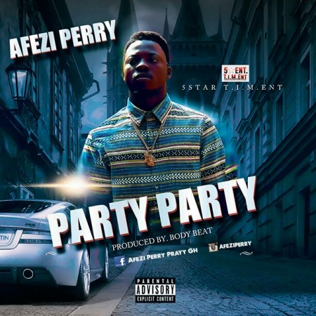 Afezi Perry – Party Party (Prod by Body Beat)