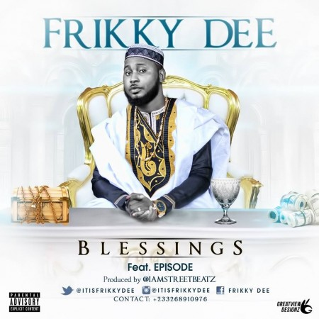 Frikky Dee – Blessings ft Episode (Prod By StreeBeat)