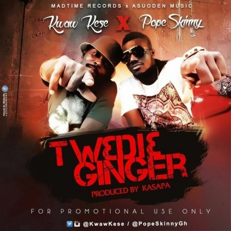 Pope Skinny x Kwaw Kese – Tw3di3 Ginger (Prod by Kasapa)