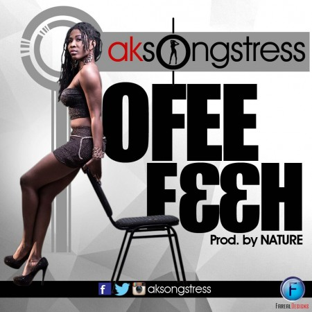 AK Songstress – Ofee F33h (Prod by Nature)