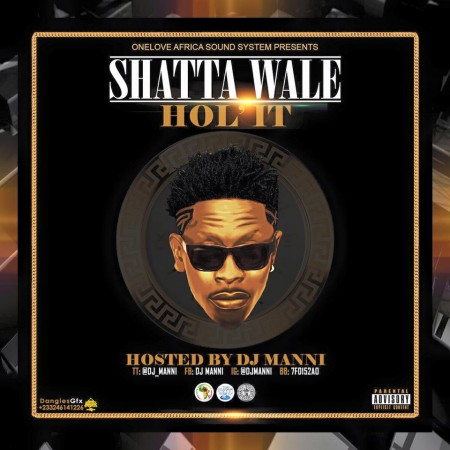 Shatta Wale Hol' It Mix hosted by DJ Manni