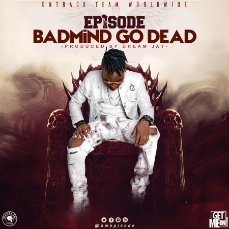 Episode – Badmind Go Dead (Prod by Dream Jay)
