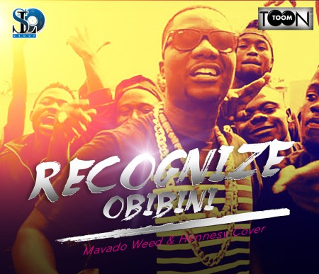 Obibini – Recognize (Weed and Hennessy Riddim)