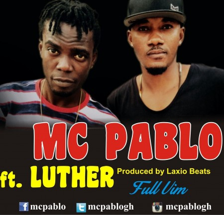 MC Pablo – Full Vim ft Luther (Prod By Laxio)