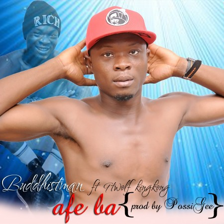 Buddhistman – Afe Aba ft 9twolf & King Kong (Prod by Possigee)