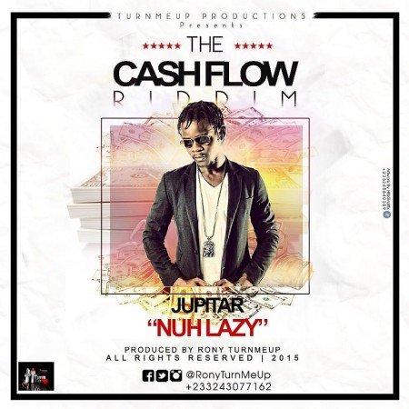 Jupitar – Nuh Lazy (Cash Flow Riddim)