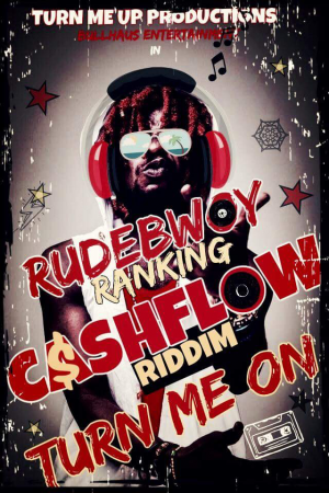 Rudebwoy Ranking – Turn Me On (Cash Flow Riddim)