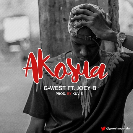 G-West – Akosua ft Joey B (Prod By Kuvie)