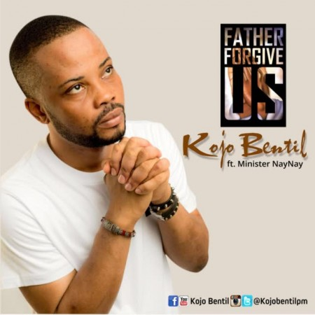 KoJo Bentil – Father Forgive Us ft Minister Nay Nay