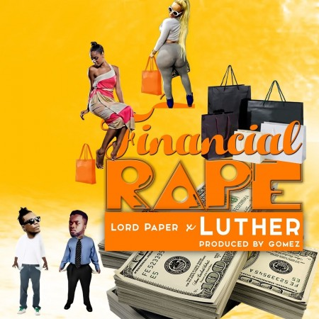 Luther x Lord Paper – Financial Rape (Prod By Gomez)