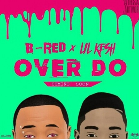 B-Red x Lil Kesh – Over Do