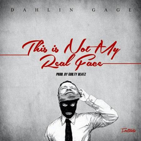 Dahlin Gage – This is Not My Real Face (Prod by Guilty Beatz)