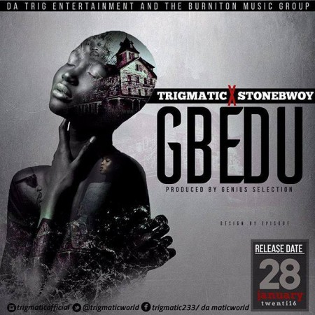 Trigmatic – Gbedu ft StoneBwoy (Prod By Genius)