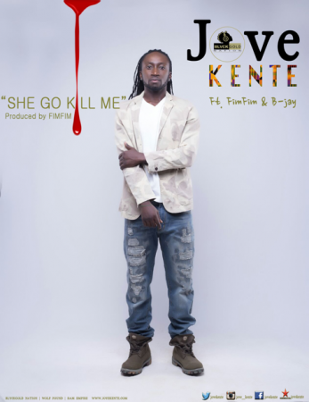 Jove Kente – She Go Kill Me ft Fimfim & B Jay