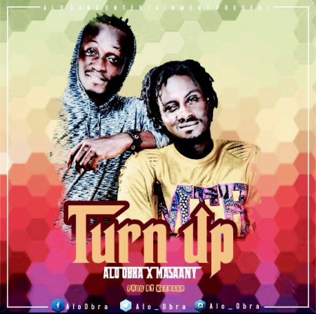Alo Obra – Turn Up ft Masaany (Prod by KeenaGH)