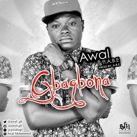 Awal – Gbaagbona ft ABE (Prod by ABE)
