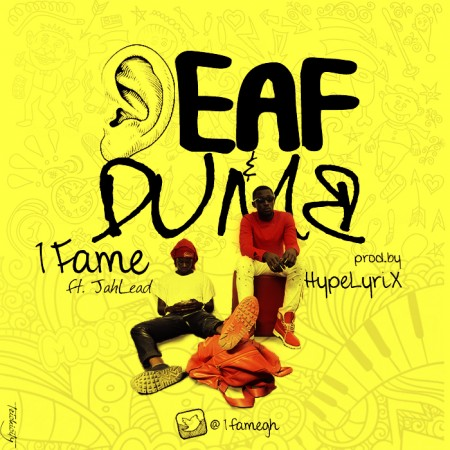 1Fame – Deaf And Dumb ft JahLead (Prod By Hyplyrix)