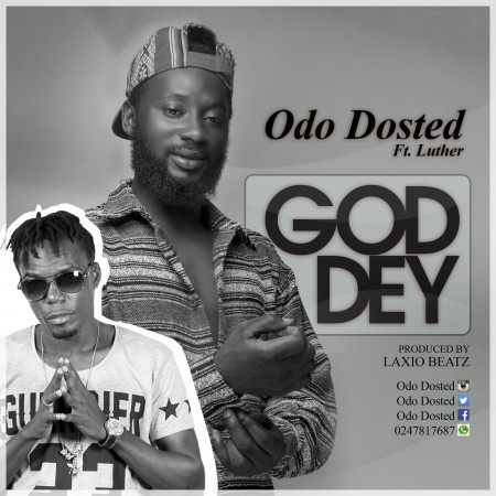 Odo Dosted – God Dey ft Luther (Prod ByLaxio)