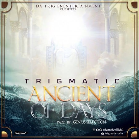TrigMatic – Ancient Of Days (Prod By Genius Selection)