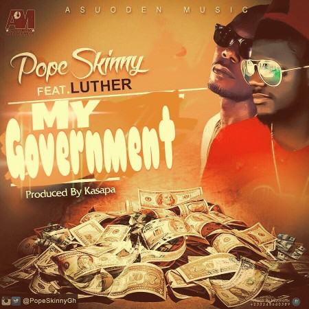Pope Skinny – My Government ft Luther (Prod By Kasapa Beat)