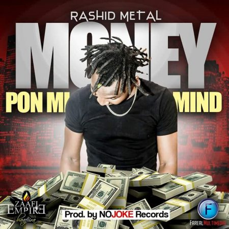Rashid Metal – Money Pon Mi Mind (Prod by NoJoke Records)