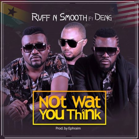 Ruff N Smooth – Not What You Think ft Deng (Prod By Ephraim)
