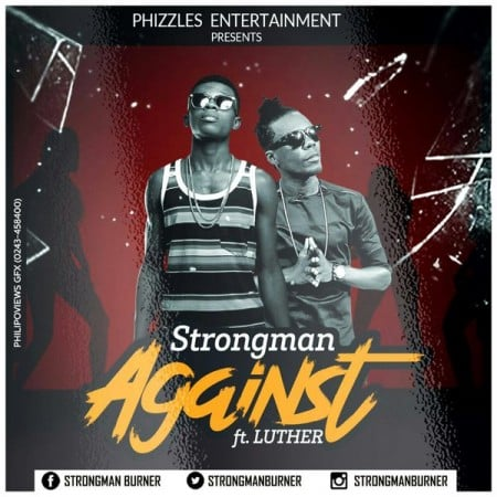Strongman – Against ft Luther (Prod by Fimfim)