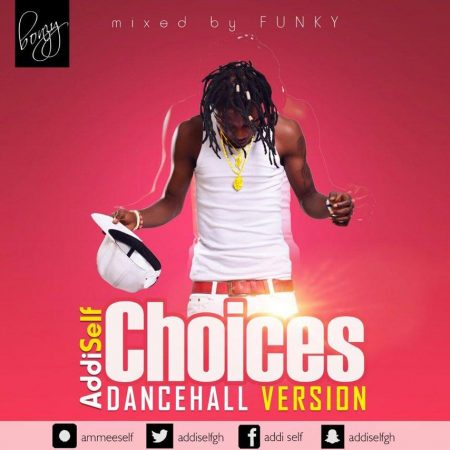 Addi Self – Choices (Dancehall Version)(Mixed by Funky)