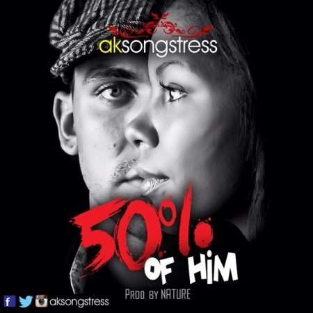 AK Songstress – 50 Percent Of Him (Prod By Nature)