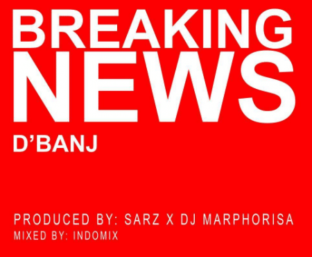 D'Banj – Breaking News (Prod By Sarz)