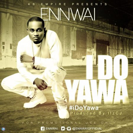 Ennwai – I Do Yawa (Prod by Itz CJ)