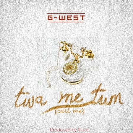 G-West – Twa Me Tum (Prod by Kuvie)
