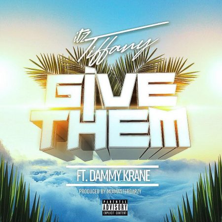 Itz Tiffany – Give Them ft Dammy Krane (Prod by Masta Garzy)