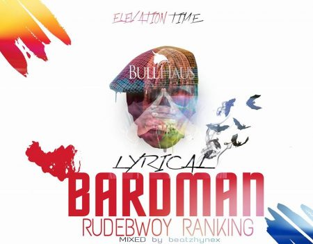 Rudebwoy Ranking – Lyrical Bardman (Prod by Beatz Hynex)