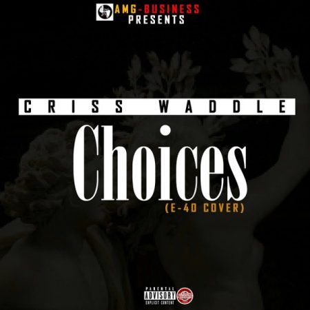 Criss Waddle – Choices (E-40 Cover)