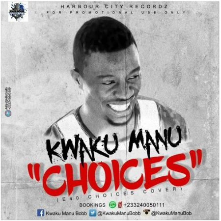Kwaku Manu – Choices (E-40 Cover)(Prod by Shottoh Blinqx)