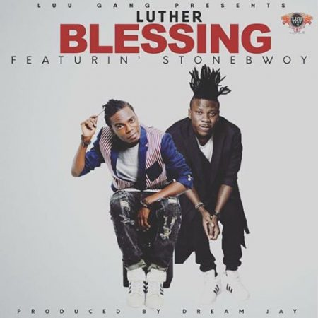 Luther – Blessing ft StoneBwoy (Prod By Dream Jay)