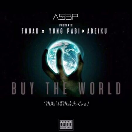 Yung Pabi x Fouad x Abeiku – Buy The World (Mixed By Slimbo)