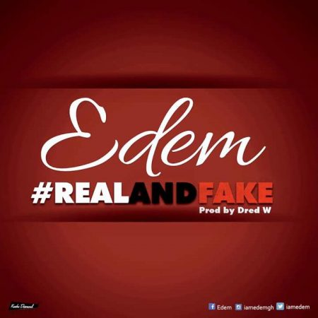 Edem – Real And Fake (Prod by Dred W)