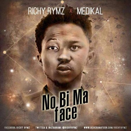 Richy Rymz – No Be Ma Face ft Medikal (Prod by Abochi)