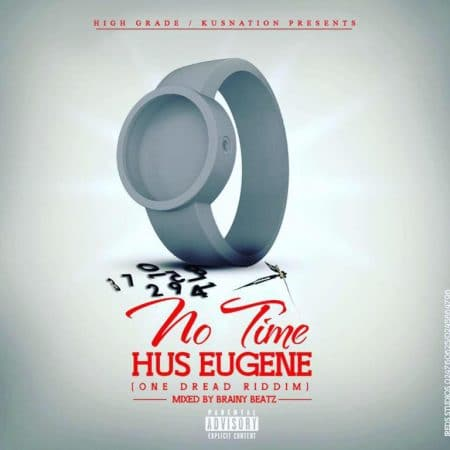 Hus Eugene – No Time (One Dread Riddim)(Prod by Beatz Dakay)