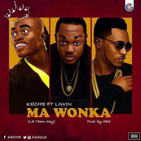 Keche – Ma Wonka (Let Dem Say) ft Lil Win (Prod by ABE)