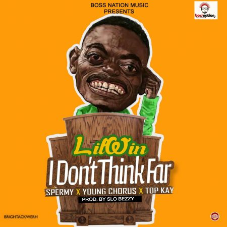 Lil Win – I Don't Think Far ft Young Chorus x Spermy x Top Kay (Prod by Slo Bezzy)