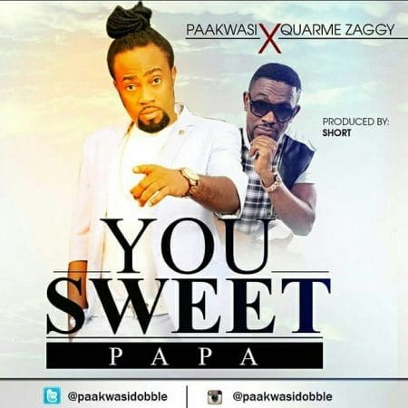 Paa Kwasi (Dobble) x Quarme Zaggy – You Sweet Papa (Prod by Short)