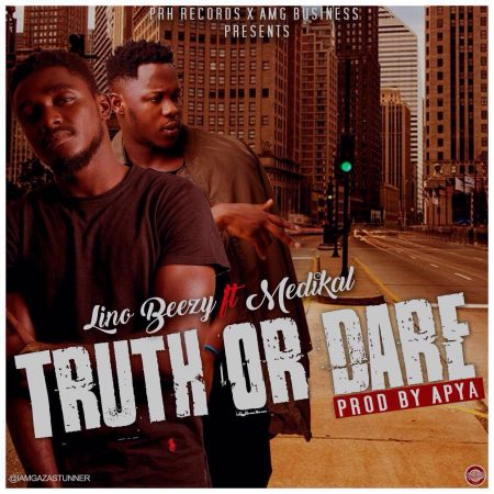 Lino Beezy – Truth Or Dare ft Medikal (Prod By Apya)