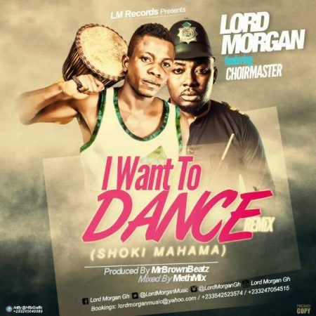 Lord Morgan – I Want To Dance(remix)  ft Choirmaster