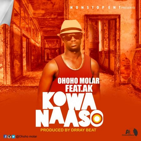 Ohoho Molar – Kowanaaso ft AK (Prod By Dr Ray)