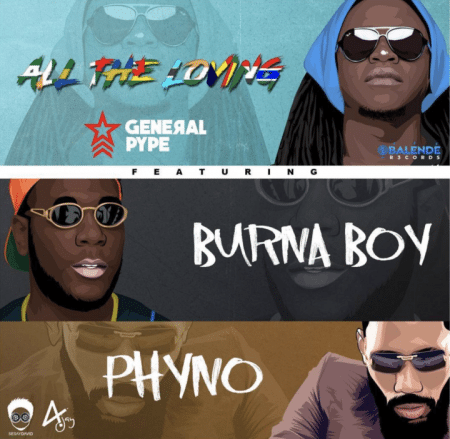General Pype – All The Loving ft. Burna Boy & Phyno