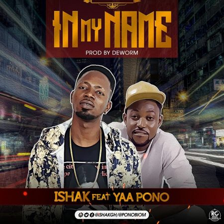 Ishak – In My Name ft Yaa Pono (Prod By De worm)