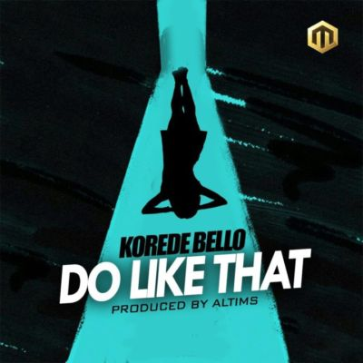 Korede Bello – Do Like That (Prod By Altims)